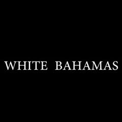 WITHE BAHAMAS